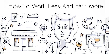 How To Work Less and Earn More tickets