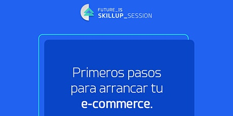 Primeros para para arrancar tu e-commerce | Skillup Session entradas