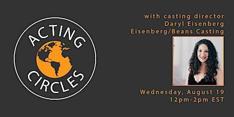 Acting Circles w/ Daryl Eisenberg of  Eisenberg/Beans Casting tickets