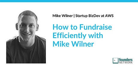 How to Fundraise Efficiently with  Mike Wilner from AWS tickets