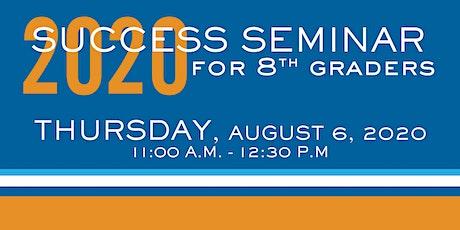 THURSDAY AUGUST 6TH!    2020 Success Seminar for 8th Graders (RISING 9TH) tickets