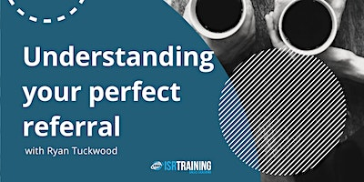 Understanding Your Perfect Referral with Ryan Tuckwood