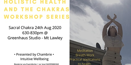 Holistic Health and the Chakra's Workshop Series - SACRAL CHAKRA tickets