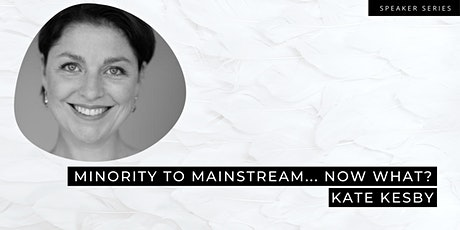 Minority to Mainstream... Now What? With Kate Kesby from Juggle Strategies tickets