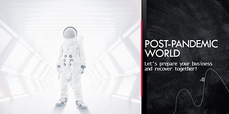 Post-Pandemic World – Let's prepare your business and recover together! tickets