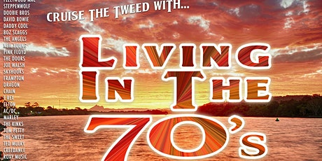 LIVING IN THE 70s Tweed Cruise - Sun13th Sept tickets
