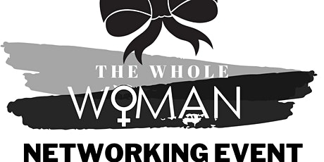 THE WHOLE WOMAN - NETWORKING EVENT tickets