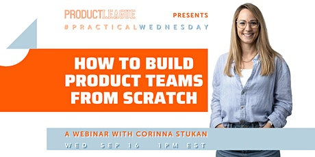 #PracticalWednesday: BUILD PRODUCT TEAMS FROM SCRATCH With Corinna Stukan tickets
