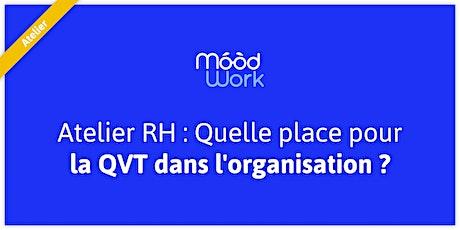 Atelier RH : Quelle place pour la QVT dans l'organisation ? billets