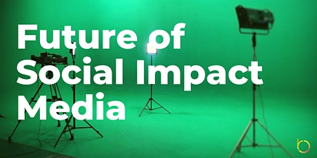Future of Social Impact Media (Online Panel & Networking) tickets