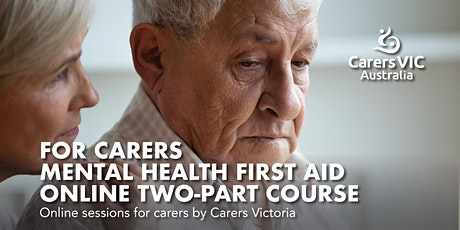 For Carers - Mental Health First Aid Online Two-Part Course #7488 tickets