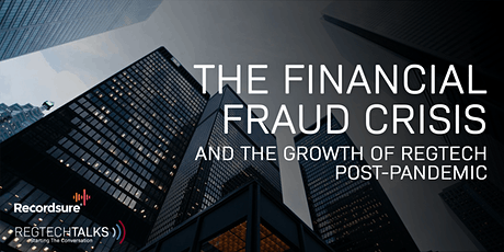 The Financial Fraud Crisis and The Growth of RegTech Post-Pandemic tickets