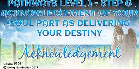 Acknowledgement of your Soul Part As Delivering Your Destiny(#106)– Online! tickets