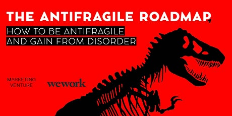 THE ANTIFRAGILE ROADMAP: How to be Antifragile and Gain from Disorder tickets