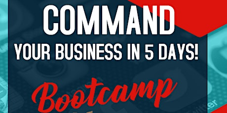 Command your Business 5 day Boot camp! (Virtual Class) Tickets