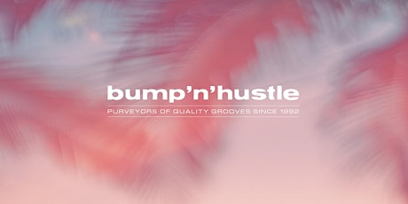 Bump N Hustle - Daytime Sessions tickets