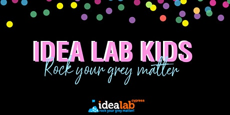 FREE OPEN HOUSE - Idea Lab Kids Cypress tickets