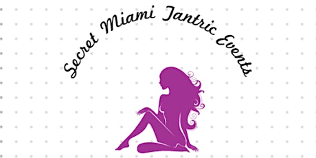Secret Miami Tantric Events Signup tickets