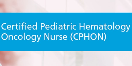 Live ZOOM Certified Pediatric Hematology Oncology Nurse (CPHON) Review tickets