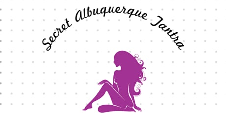 Secret Albuquerque Tantric Events Signup tickets