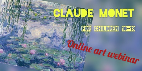 "Claude Monet ""Waterlilies"" for Children 10-13 - Online Art Webinar tickets"