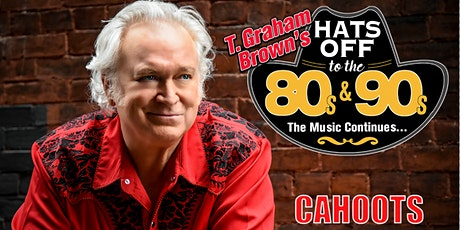 "T. Graham Brown's ""Hat's Off To The 80's & 90's"" August 27 at Cahoots tickets"