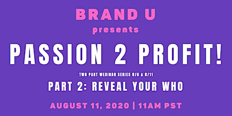BRAND U Presents: Passion 2 Profit: Reveal Your WHO tickets