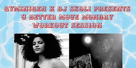 Gyminigen & DJ SKOLi Presents U Better Move Monday Workout Session tickets