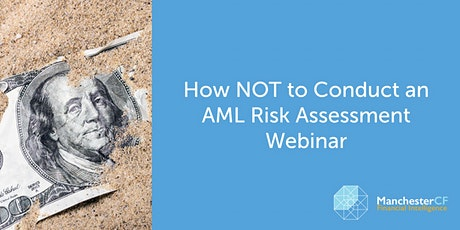 How NOT to Conduct an AML Risk Assessment Webinar tickets