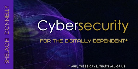 Cybersecurity for the Digitally Dependent, with Shelagh Donnelly tickets