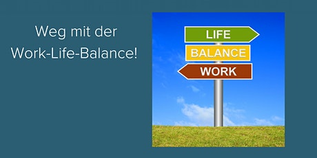 Einzelcoaching Mannheim: Weg mit der Work-Life-Balance! Tickets