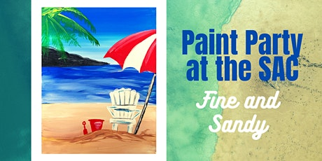 Paint Party at the SAC- Fine and Sandy tickets