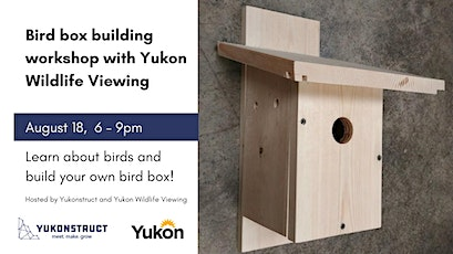 Bird box building workshop with Yukon Wildlife Viewing tickets