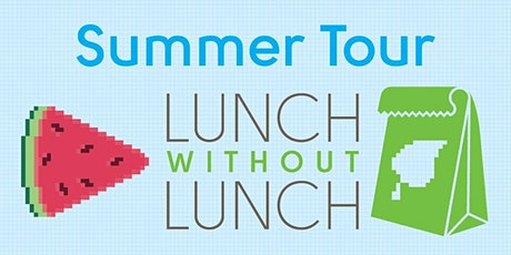 Summer Tour - Online Lunch Without Lunch tickets