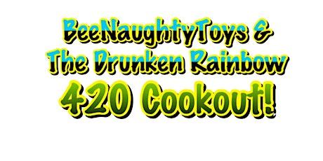 BeeNaughtyToys & The Drunken Rainbow 420 Cookout! tickets