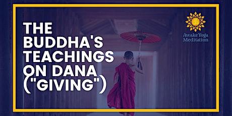 "The Buddha's Teachings on Dana (""Giving"") Workshop tickets"