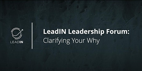 LeadIN Leadership Forum | Clarifying Your Why tickets