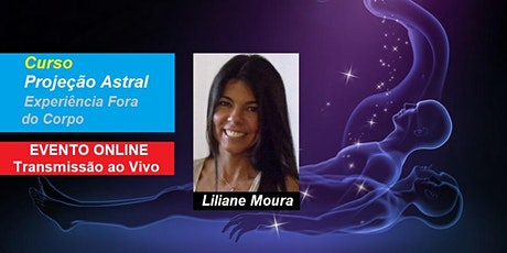 Curso Online Projeção Astral – Projeção da Consciência - Liliane Moura ingressos