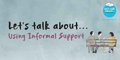 Let's talk about... Using Informal Support • Online tickets