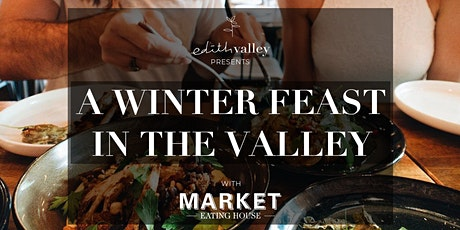 Edith Valley presents - A Winter Feast with Market Eating House tickets