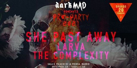 She Past Away, Larva y The Complexity, DarkMAD Pre-party 2021 entradas