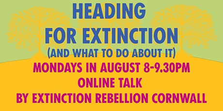 Heading for Extinction and What to do about it (Mondays 8pm) tickets