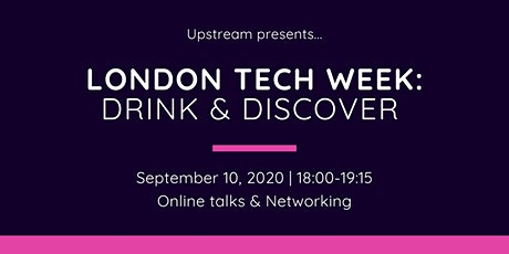 LONDON TECH WEEK: Drink & Discover with Upstream ingressos