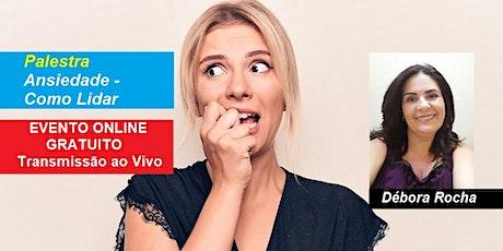 Palestra Online Gratuita Ansiedade – Como Lidar – Débora Rocha ingressos