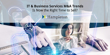 IT & Business Services M&A Trends - Is Now the Right Time to Sell? tickets