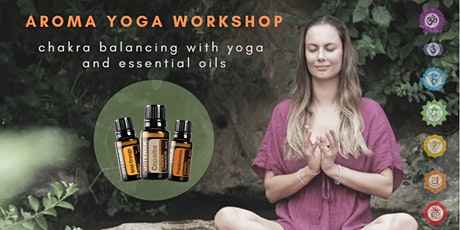 Aroma Yoga Workshop - Chakra Balancing with Yoga and Essential Oils tickets