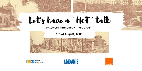 Let's have a 'HoT' talk @ Cowork Timisoara - The Garden! tickets