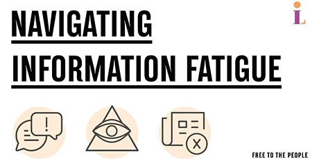 Navigating Information Fatigue: 3-Part Series (8/17, 8/24 & 8/31) tickets