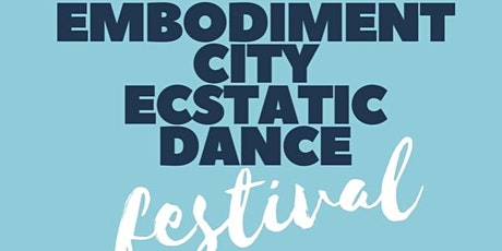 Embodiment City Ecstatic Dance Festival tickets
