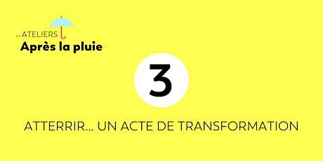 Atelier 3 | Atterrir… un acte de transformation billets